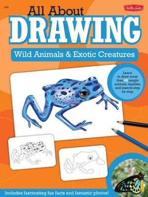 All About Drawing Wild Animals & Exotic Creatures  -     By: Walter Foster Creative Team