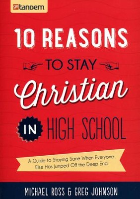 10 Reasons to Stay Christian in High School: A Guide to Staying Sane When Everyone Else Has Jumped Off the Deep End  -     By: Michael Ross, Greg Johnson