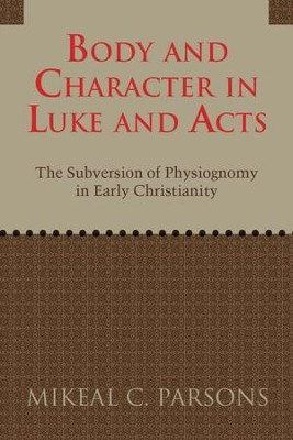 Body and Character in Luke and Acts  -     By: Mikeal Carl Parsons