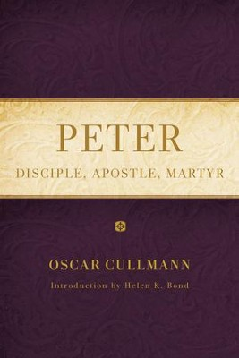 Peter: Disciple, Apostle, Martyr (Revised)  -     By: Oscar Cullmann