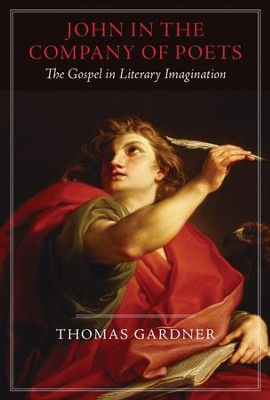 John in the Company of Poets: The Gospel in Literary Imagination  -     By: Thomas Gardner