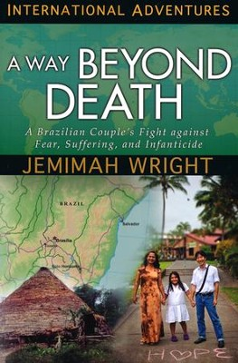 A Way Beyond Death: A Brazilian Couple's Fight Against Fear, Suffering, and Infanticide  -     By: Jemimah Wright