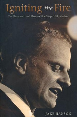 Igniting the Fire: The Movements and Mentors That Shaped Billy Graham  -     By: Jake Hanson