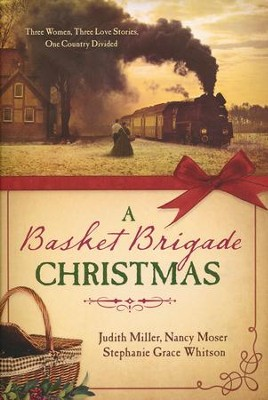 A Basket Brigade Christmas  -     By: Judith Miller, Nancy Moser, Stephanie Grace Whitson