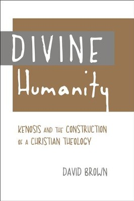 Divine Humanity: Kenosis and the Construction of a Christian Theology  -     By: David Brown