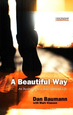 A Beautiful Way: An Invitation to a Jesus-Centered Life  -     By: Dan Baumann, Mark Klassen