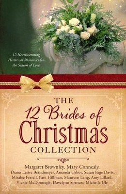 12 Brides of Christmas Collection: 12 Heartwarming Historical Romances for the Season of Love  -     By: Mary Connealy, Diana Brandmeyer, Margaret Brownley, & 9 Others
