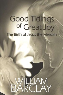 Good Tidings Of Great Joy   -     By: William Barclay