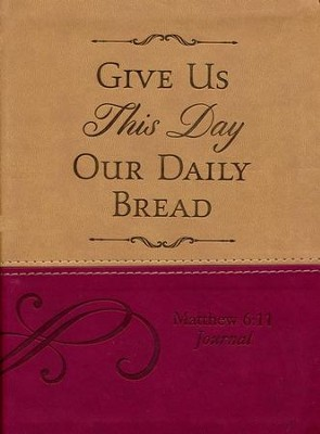 Give Us This Day Our Daily Bread: Matthew 6:11 Journal   -