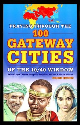 Praying through the 100 Gateway Cities of the 10/40 Window (2nd edition)  -     Edited By: C. Peter Wagner, Stephen Peters, Mark Wilson     By: C. Peter Wagner(Eds.), Stephen Peters(Eds.) & Mark Wilson(Eds.)