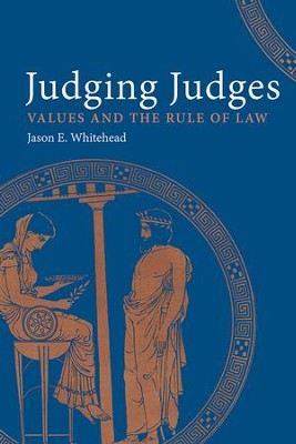 Judging Judges: Values and the Rule of Law  -     By: Jason E. Whitehead