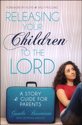 Releasing Your Children to the Lord: A Story & Guide for Parents  -     By: Floyd McClung, Sally McClung