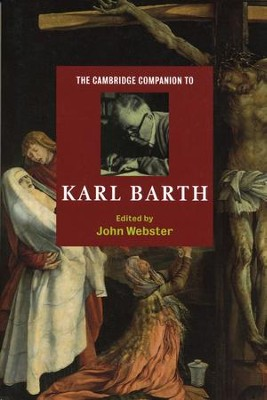 The Cambridge Companion to Karl Barth   -     Edited By: John Webster     By: John Webster