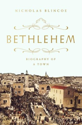 Bethlehem: Biography of a Town  -     By: Nicholas Blincoe