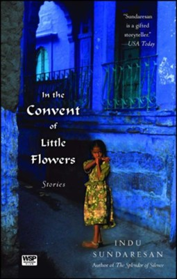 In The Convent of Little Flowers  -     By: Indu Sundaresan