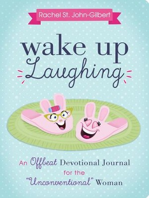 Wake Up Laughing: An Offbeat Devotional Journal for the Unconventional Woman  -     By: Rachel St. John-Gilbert