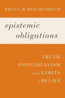 Epistemic Obligations: Truth, Individualism, and the Limits of Belief  -     By: Bruce R. Reichenbach