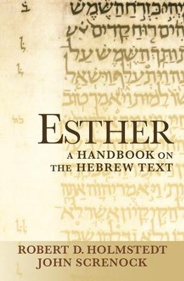 Esther: A Handbook on the Hebrew Text  -     By: John Screnock, Robert D. Holmstedt