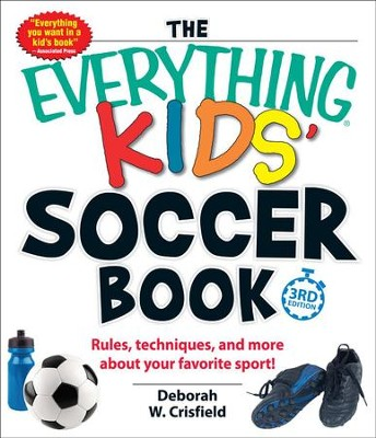 The Everything Kids' Soccer Book: Rules, techniques, and more about your favorite sport!  -     By: Deborah W. Crisfield