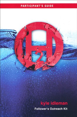 H2O: A Journey of Faith Participant's Guide   -     By: Kyle Idleman