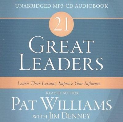 21 Great Leaders Audio: Learn Their Lessons, Improve Your Influence - unabridged audiobook on MP3-CD   -     By: Pat Williams, Jim Denney