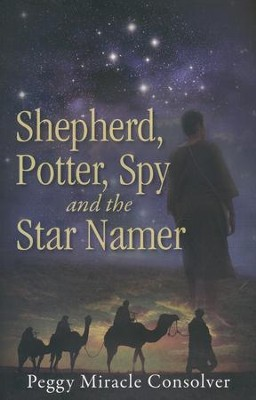 Shepherd, Potter, Spy and the Star Namer  -     By: Peggy Miracle Consolver     Illustrated By: Asi Tsang
