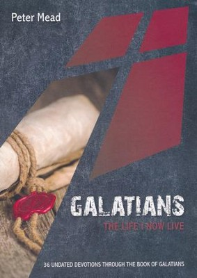 Galatians: The Life I Now Live  -     By: Peter Mead