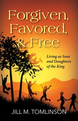 Forgiven, Favored, & Free  -     By: Jill Tomlinson