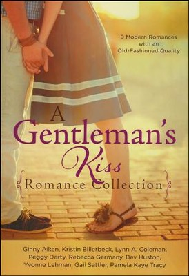 A Gentleman's Kiss Romance Collection: 9 Modern   Romances with an Old-Fashioned Quality  -     By: Kristin Billerbeck, Lynn Coleman, Peggy Darty