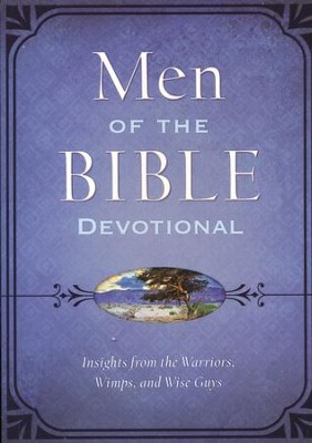The Men of the Bible Devotional: Insights from the Warriors, Wimps, and Wise Guys  -     By: Compiled by Barbour Staff