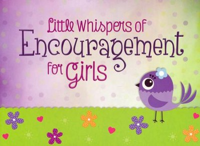 Little Whispers of Encouragement for Girls  -     By: Compiled by Barbour Staff