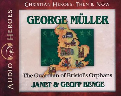 Christian Heroes Then & Now: George Muller Audiobook on CD   -     By: Janet Benge, Geoff Benge