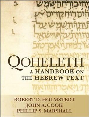 Qoheleth: A Handbook on the Hebrew Text  -     By: Robert D. Holmstedt, John A. Cook, Phillip S. Marshall