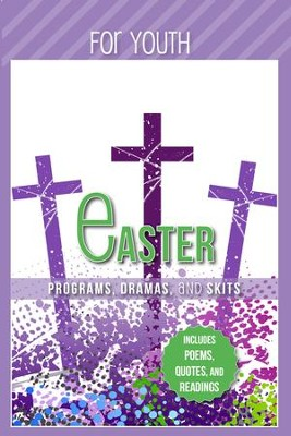 Easter Programs, Dramas and Skits: Youth   -     By: Paul Shepherd