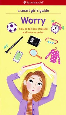 A Smart Girl's Guide: Worry: How to Feel Less Stressed and Have More Fun  -     By: Judy Woodburn, Nancy Holyoke