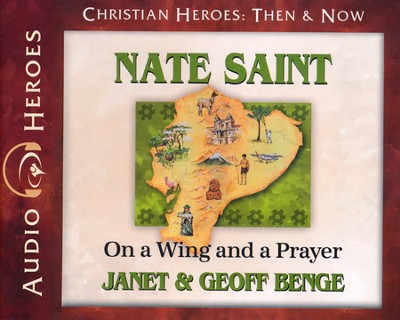 Christian Heroes Then & Now: Nate Saint Audiobook on CD   -     By: Janet Benge, Geoff Benge, Tim Gregory