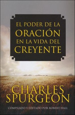 El Poder de la Oración en la Vida del Creyente  (The Power of Prayer in a Believer's Life)  -     By: Charles H. Spurgeon