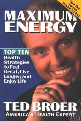 Maximum Energy: Top Ten Health Strategies to Feel Great, Live Longer, and Enjoy Life  -     By: Ted Broer