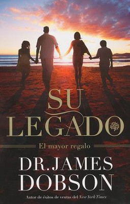 Su Legado: El Mayor Regalo  (Your Legacy: The Greatest Gift)  -     By: Dr. James Dobson