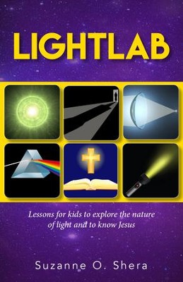 Lightlab: Lessons for Children to Explore the Nature of Light and to Know Jesus  -     By: Suzanne Shera