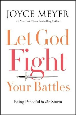 Let God Fight Your Battles: Being Peaceful in the Storm   -     By: Joyce Meyer