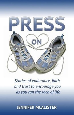 Press On: Stories of Endurance, Faith, and Trust as You Run the Race of Life  -     By: Jennifer McAlister