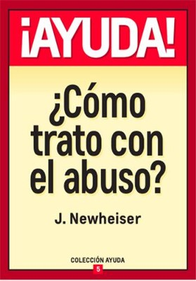 Ayuda, Como trato con el abuso?  (Help! I've Been Abused)  -     By: Jim Newheiser