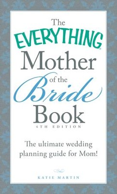 The Everything Mother of the Bride Book The Ultimate Wedding