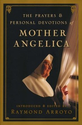 The Personal Prayers and Devotions of Mother Angelica  -     By: Raymond Arroyo