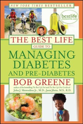 The Best Life Guide to Managing Diabetes and Pre-Diabetes  -     By: Bob Greene, John Merendino, Janis Jibrin
