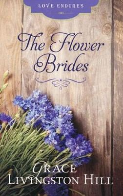 The Flower Brides  -     By: Grace Livingston Hill