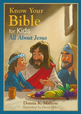 Know Your Bible for Kids: All About Jesus  -     By: Donna K. Maltese