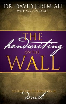 The Handwriting on the Wall - eBook  -     By: Dr. David Jeremiah, Carole Carlson