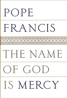 The Name of God Is Mercy: A Conversation with Andrea Tornielli  -     By: Pope Francis